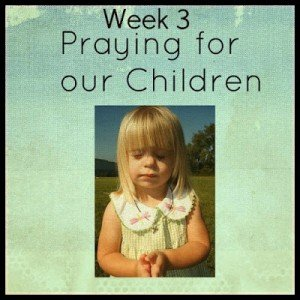 Praying for Our Children Week 3
