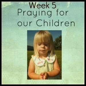 Praying for Our Children Week 5