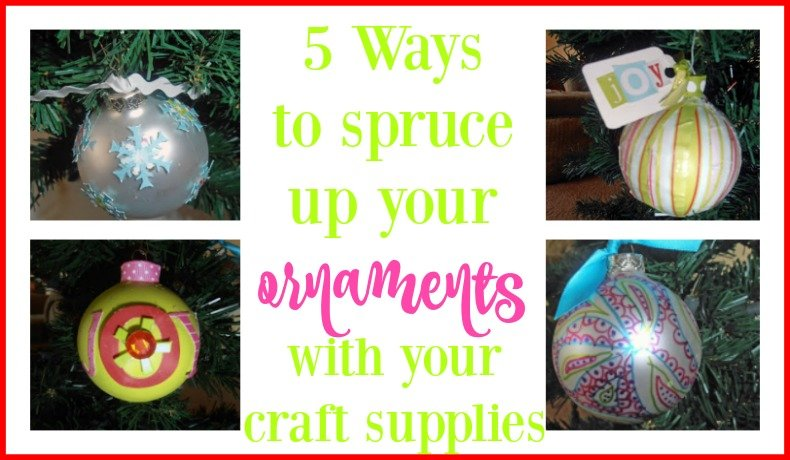 Second Chance to Dream: 5 Ways to spruce up your ornaments with your craft supplies