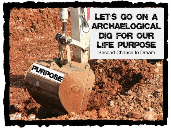 Let's go on a Archaeological Dig for our Life Purpose