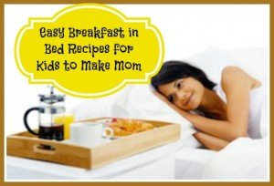 Easy Breakfast in Bed Recipes Kids Can Make on Mother's Day