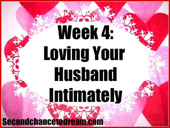 Second Chance to Dream: Week 4 Loving your Husband Intimately