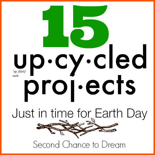 Second Chance to Dream: 15 Upcycled Projects  #earthday  #upcycled
