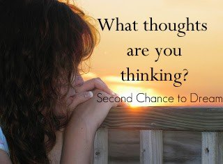 Second Chance to Dream: What Thoughts are you Thinking?