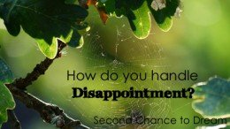 Second Chance to Dream; How do you handle disappointment? #lifelesson