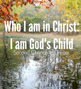 Who I am in Christ? I am God's Child