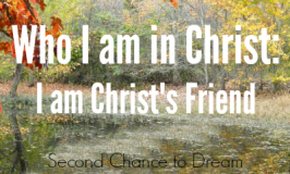 Second Chance to Dream: who I am in Christ: I am Christ's Friend