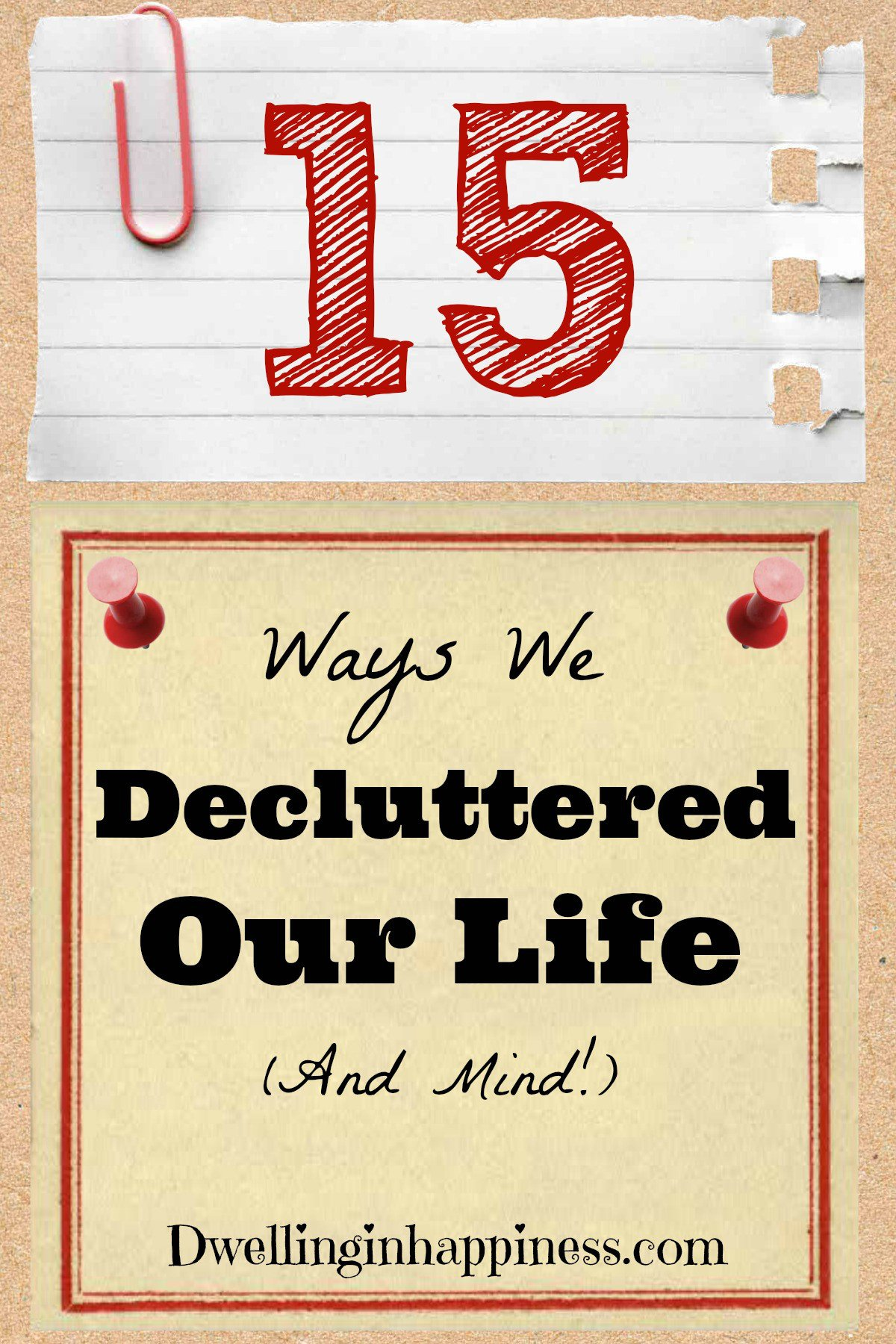 A MUST PIN! 15 Ways We Decluttered Our Life. GREAT tips on how to help you have a stress-free life this year; and mind! From Dwelling in Happiness