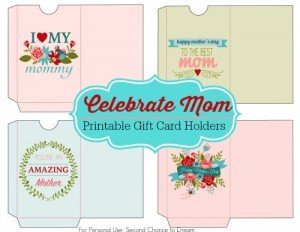 Celebrate Mom- Printable Gift Card Holders
