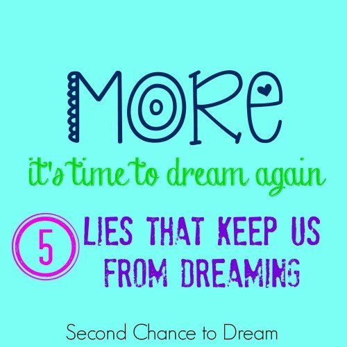 Second Chance to Dream: 5 Lies that keep us from dreaming