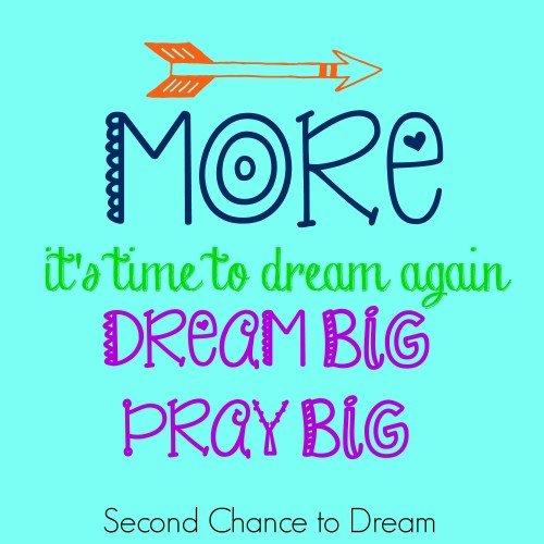Second Chance to Dream: Dream Big Pray Big