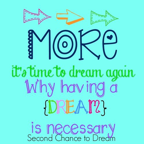 Second Chance to Dream: Why having a {DREAM} is necessary