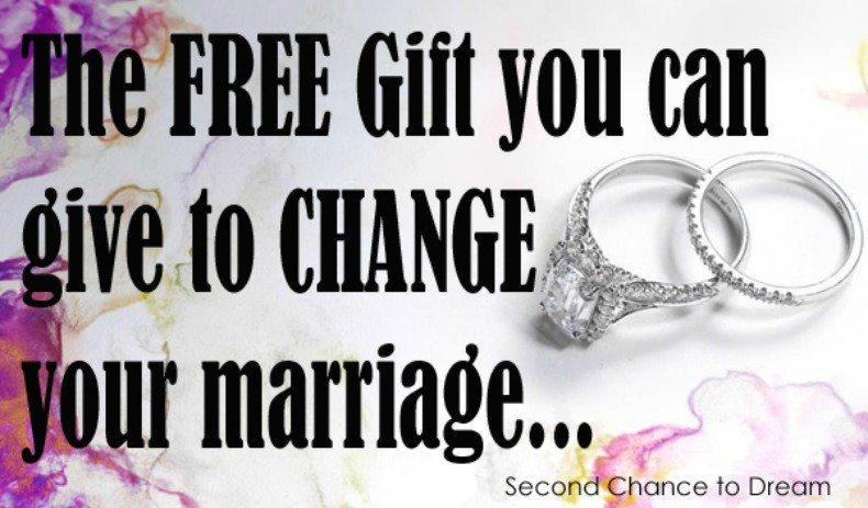 Second Chance to Dream: The Free Gift you can give to change your marriage #marriage #change #love