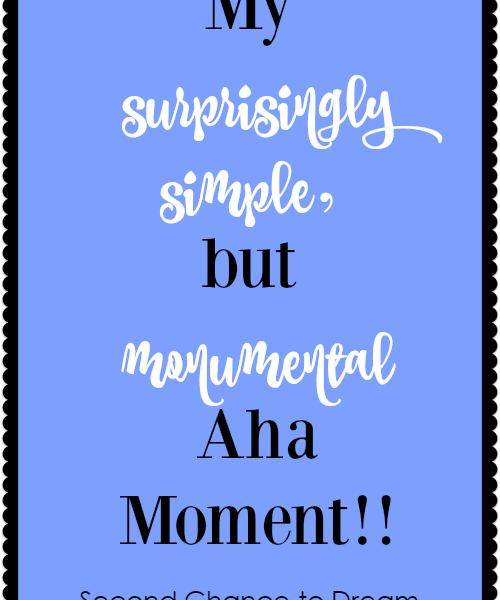 Second Chance to Dream: My Surprisingly Simple but monumental Aha Moment