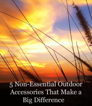5 Non-Essential Outdoor Accessories That Make a Big Difference