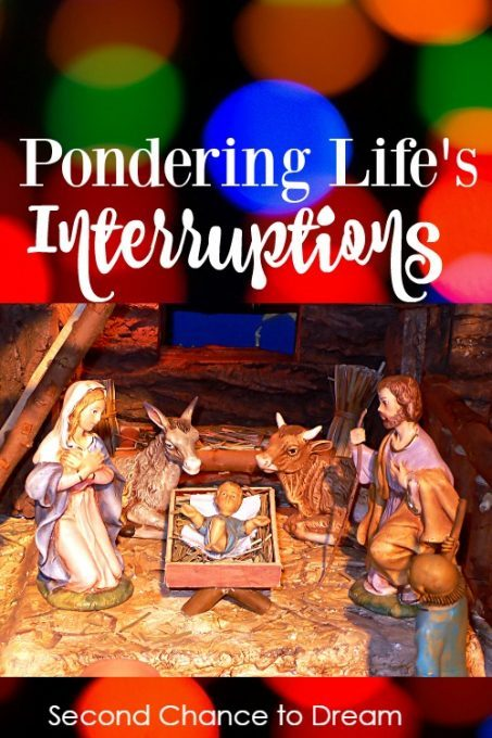 Second Chance to Dream: Pondering Life's Interruptions #lifelessons This week I have been pondering life's interruptions. How do you view the interruptions in your life? Do you fight them or welcome them?