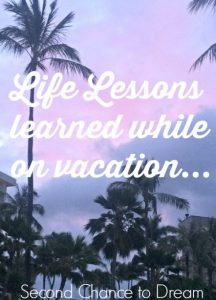 Revisiting Life Lessons learned while on vacation