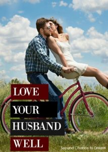 Love your husband well…