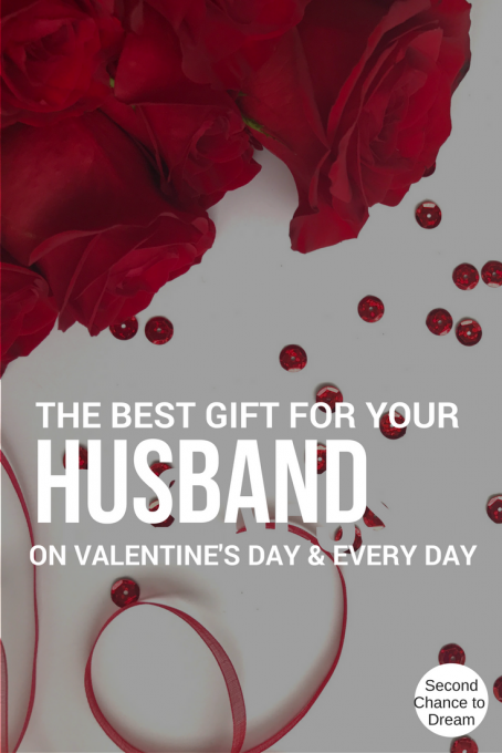 Second Chance to Dream: The Best Gift you can give to your husband for Valentine's Day and Every Day It's something very important! Come find out what it is.