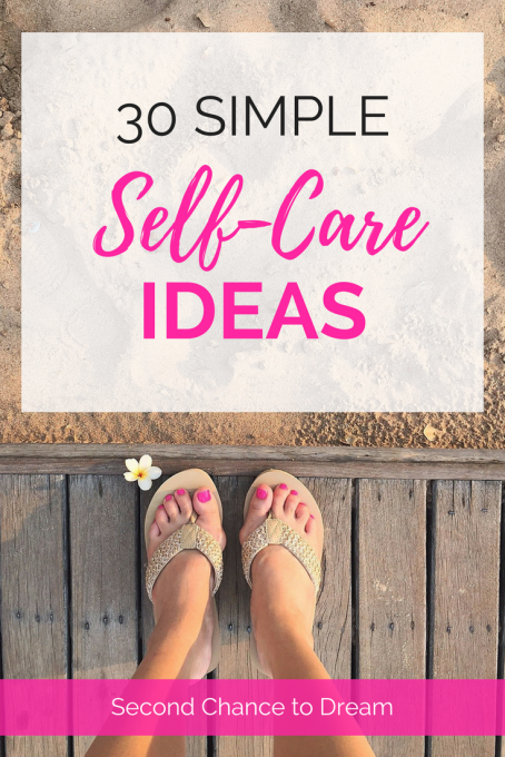 Second Chance to Dream: 30 Simple Self-Care Ideas #self-care Are you good at self care? Most women aren't good at taking time out for themselves. I'm sharing 30 ideas that feed my soul. Will they help you as well?