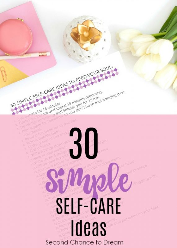 Second Chance to Dream: 30 Simple Self-Care Ideas #self-care Are you good at self care? Most women aren't good at taking time out for themselves. I'm sharing 30 ideas that feed my soul. Will they help you as well? #selfcare