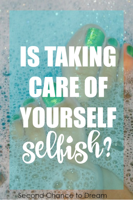 Second Chance to Dream: Is taking care of yourself selfish?