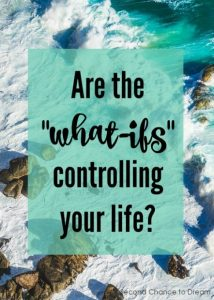 "Are the ""what-ifs"" controlling your life?"