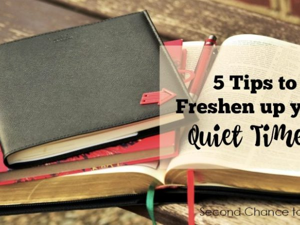 Second Chance to Dream: 5 Tips for Freshening up your Quiet Times