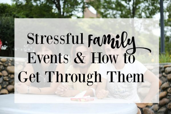 The Most Stressful Family Events & How to Get Through Them