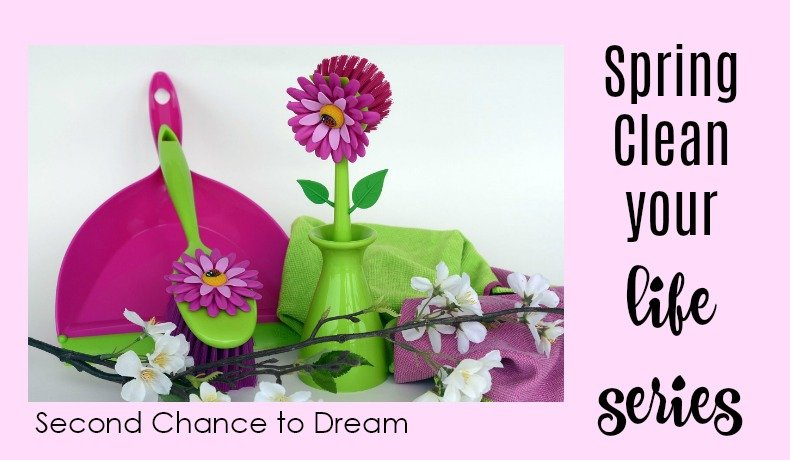 Second Chance to Dream: Spring Clean your Life Series #springcleanyourlife