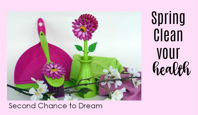 Second Chance to Dream: Spring Clean your Health #healthy #lifelessons #springclean