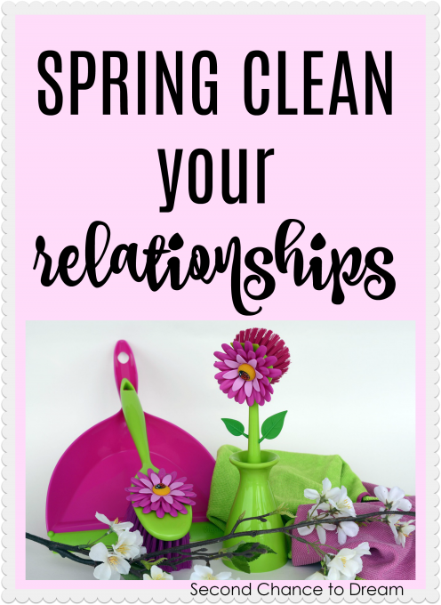 Second Chance to Dream: Spring Clean your Relationships #relationships #lifelessons