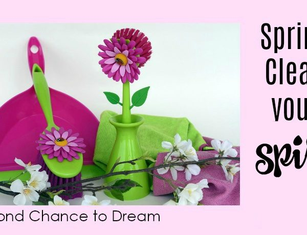 Second Chance to Dream -Spring Clean your Spirit #springcleaning #lifelessons