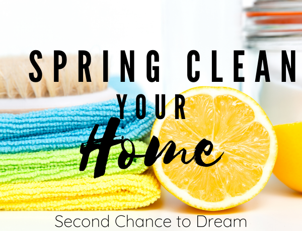 Second Chance to Dream: Spring Clean your Home #springcleaning #cleanhome #lifelessons